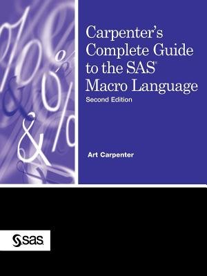 Carpenter's Complete Guide to the SAS Macro Language (Paperback, 2nd Revised edition): Art Carpenter