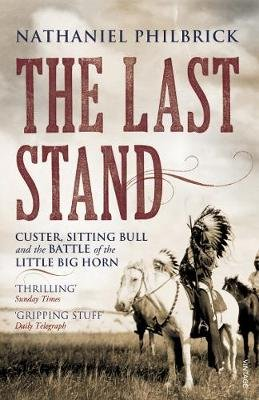The Last Stand - Custer, Sitting Bull and the Battle of the Little Big Horn (Electronic book text): Nathaniel Philbrick