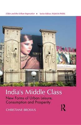 India's  Middle Class - New Forms of Urban Leisure, Consumption and Prosperity (Electronic book text): Christiane Brosius