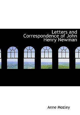 Letters and Correspondence of John Henry Newman (Paperback): Anne Mozley