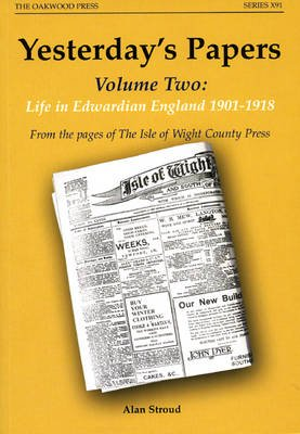 Yesterday's Papers: From the Pages of the Isle of Wight County Press, v. 2 - Life in Edwardian England 1901-1918...