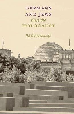Germans and Jews Since The Holocaust (Paperback, 1st ed. 2015): Pol O'Dochartaigh