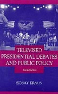 Televised Presidential Debates and Public Policy (Electronic book text): Sidney Kraus