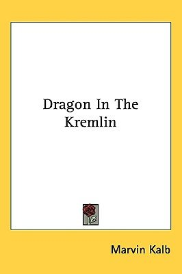 Dragon in the Kremlin (Paperback): Marvin Kalb
