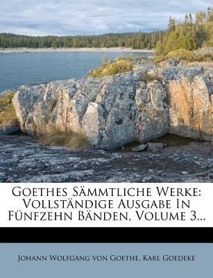 Goethes Sammtliche Werke - Vollstandige Ausgabe in Funfzehn Banden, Dritter Band. (German, Paperback): Karl Goedeke