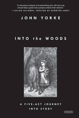 Into the Woods - A Five-ACT Journey Into Story (Paperback): John Yorke