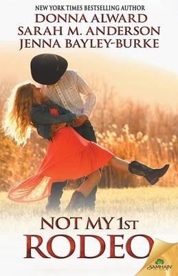 Not My 1st Rodeo (Paperback): Jenna Bayley-Burke, Sarah M. Anderson, Donna Alward