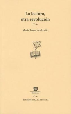 La Lectura Otra Revolucin (English, Spanish, Paperback): Mar-A Teresa Andruetto, Maraia Teresa Andruetto