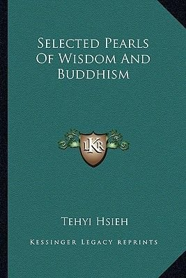 Selected Pearls of Wisdom and Buddhism (Paperback): Tehyi Hsieh