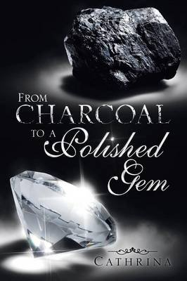 From Charcoal to a Polished Gem (Paperback): Cathrina