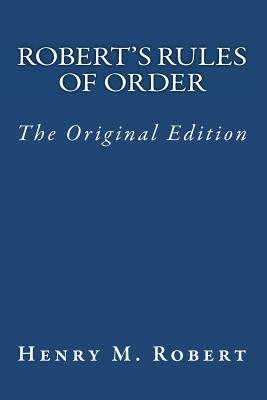 Robert's Rules of Order - The Original Edition (Paperback): Henry M Robert