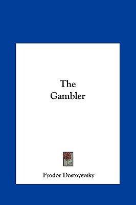 The Gambler the Gambler (Hardcover): Fyodor Dostoyevsky