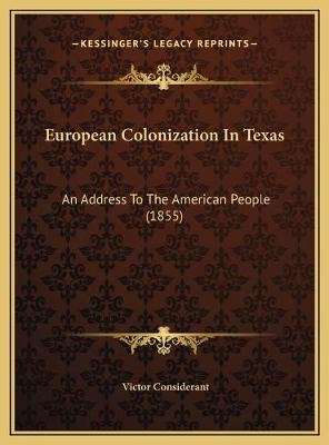 European Colonization in Texas European Colonization in Texas - An Address to the American People (1855) an Address to the...