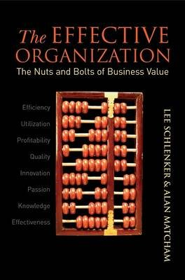The Effective Organization - The Nuts and Bolts of Business Value (Electronic book text, 1st edition): Lee Schlenker, Alan...