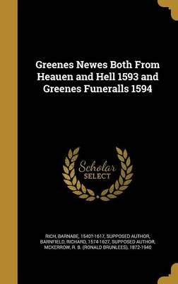 Greenes Newes Both from Heauen and Hell 1593 and Greenes Funeralls 1594 (Hardcover): Barnabe 1540?-1617 Rich, Richard 1574-1627...