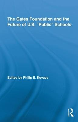 "The Gates Foundation and the Future of Us ""Public"" Schools (Electronic book text): Philip E. Kovacs"