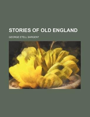 Stories of Old England (Paperback): George Etell Sargent