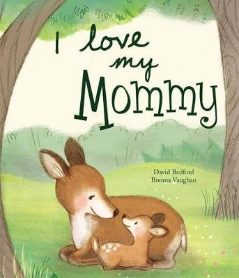I Love My Mommy (Hardcover): David Bedford