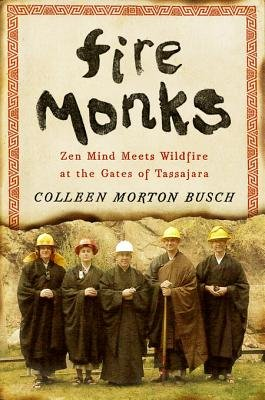 Fire Monks - Zen Mind Meets Wildfire (Electronic book text): Colleen Morton Busch