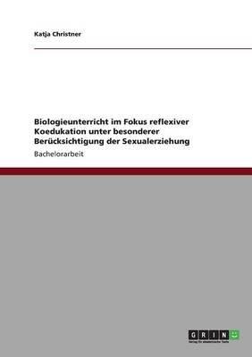 Biologieunterricht Im Fokus Reflexiver Koedukation Unter Besonderer Berucksichtigung Der Sexualerziehung (English, German,...