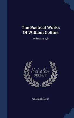 The Poetical Works of William Collins - With a Memoir (Hardcover): William Collins