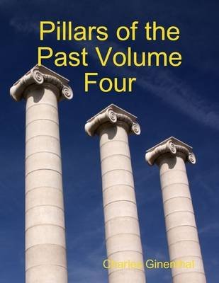 Pillars of the Past Volume Four (Electronic book text): Charles Ginenthal