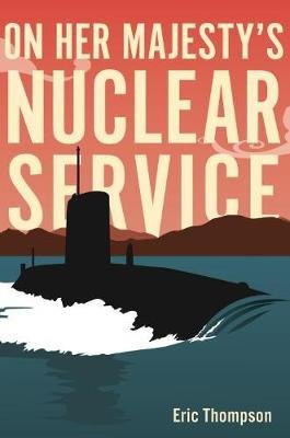 On Her Majesty's Nuclear Service (Paperback): Eric Thompson