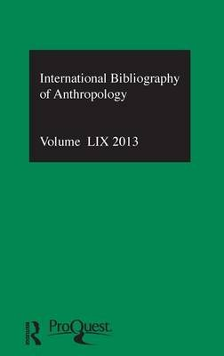 IBSS: Anthropology: 2013 Vol.59 - International Bibliography of the Social Sciences (Hardcover): Compiled by the British...