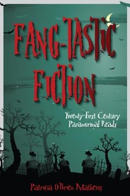 Fang-Tastic Fiction - Twenty-First-Century Paranormal Reads (Electronic book text, Annotated edition): Patricia O Mathews