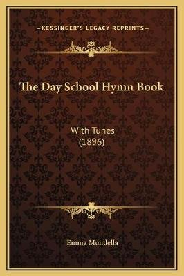 The Day School Hymn Book - With Tunes (1896) (Hardcover): Emma Mundella