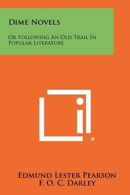 Dime Novels - Or Following an Old Trail in Popular Literature (Paperback): Edmund Lester Pearson