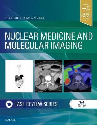 Nuclear Medicine and Molecular Imaging: Case Review Series (Paperback, 3rd Revised edition): Lilja B Solnes, Harvey A. Ziessman