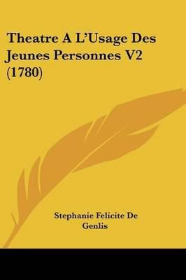Theatre A L'Usage Des Jeunes Personnes V2 (1780) (English, French, Paperback): Stephanie Felicite Ducrest De Genlis,...