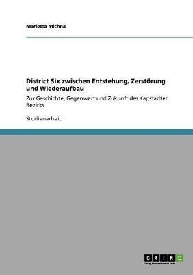 District Six Zwischen Entstehung, Zerstorung Und Wiederaufbau (German, Paperback): Marietta Michna
