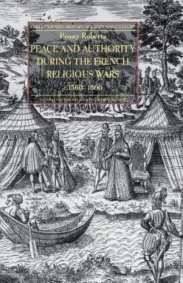 Peace and Authority During the French Religious Wars c.1560-1600 (Paperback, 1st ed. 2013): P. Roberts