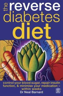The Reverse Diabetes Diet - Control Your Blood Sugar, Repair Insulin Function and Minimise Your Medication - within Weeks...