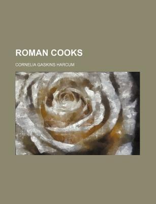Roman Cooks (Paperback): Cornelia Gaskins Harcum