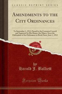 Amendments to the City Ordinances - To September 1, 1912, Passed by the Common Council and Approved by His Honor, the Mayor,...
