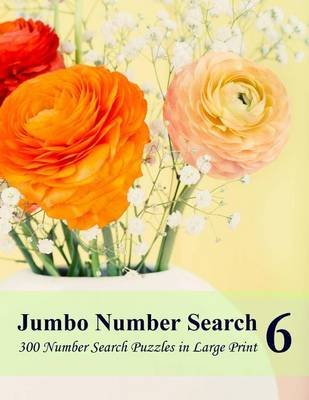 Jumbo Number Search 6 - 300 Number Search Puzzles in Large Print (Large print, Paperback, large type edition): Puzzlefast