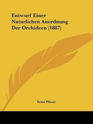 Entwurf Einer Naturlichen Anordnung Der Orchideen (1887) (English, German, Paperback): Ernst Pfitzer