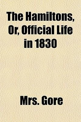 The Hamiltons, Or, Official Life in 1830 (Paperback): Mrs. Gore