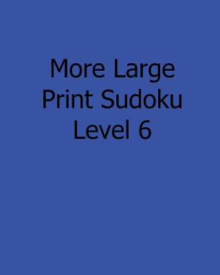 More Large Print Sudoku Level 6 - 80 Easy to Read, Large Print Sudoku Puzzles (Large print, Paperback, large type edition): Liu...