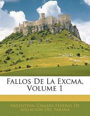 Fallos de La Excma, Volume 1 (English, Spanish, Paperback): Cmara Federal De Apelacin Argentina Cmara Federal De Apelacin,...