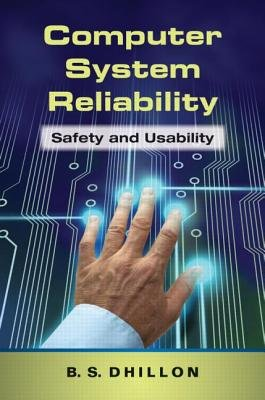 Computer System Reliability - Safety and Usability (Hardcover, New): B. S Dhillon