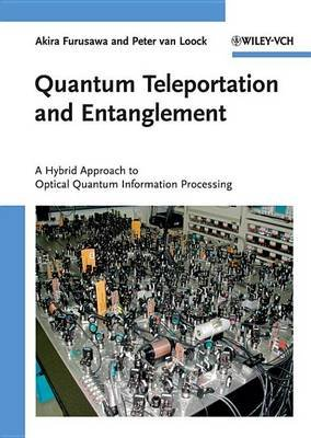 Quantum Teleportation and Entanglement - A Hybrid Approach to Optical Quantum Information Processing (Electronic book text, 1st...