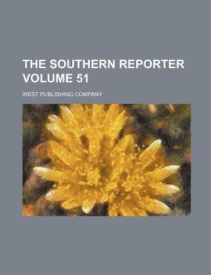 The Southern Reporter Volume 51 (Paperback): West Publishing Company