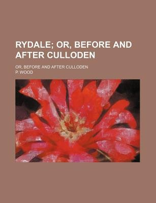 Rydale; Or, Before and After Culloden. Or, Before and After Culloden (Paperback): P. Wood