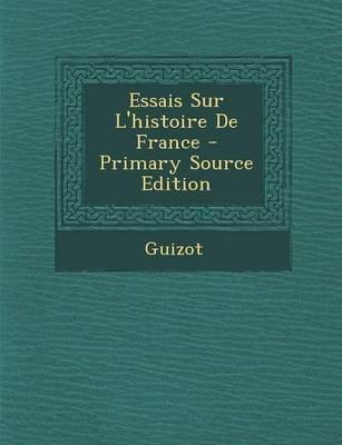 Essais Sur L'Histoire de France (Paperback): Guizot
