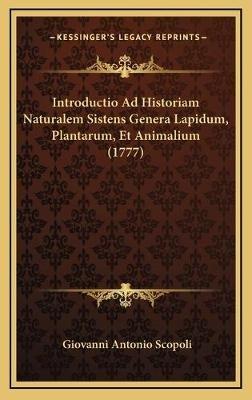 Introductio Ad Historiam Naturalem Sistens Genera Lapidum, Plantarum, Et Animalium (1777) (Latin, Hardcover): Giovanni Antonio...