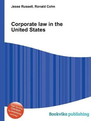 Corporate Law in the United States (Paperback): Ronald Cohn, Jesse Russell